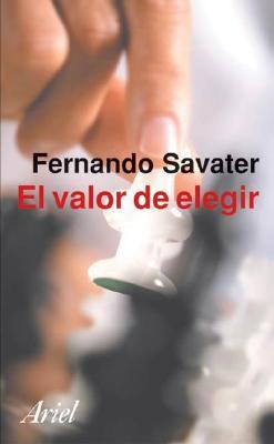 El Valor de Elegir - Savater, Fernando