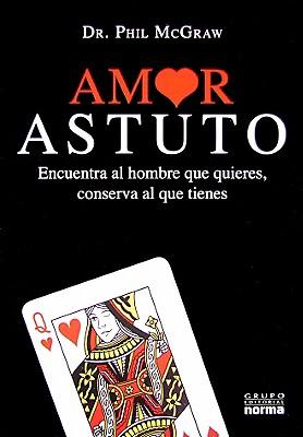 Amor Astuto - McGraw, Phillip C, Ph.D.