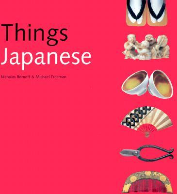Things Japanese - Freeman, Michael (Photographer), and Bornoff, Nicholas (Text by)