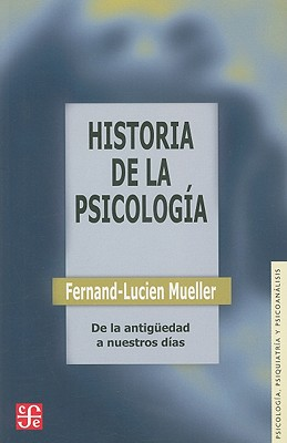 Historia de la Psicologia: de la Antiguedad A Nuestros Dias - Mueller, Fernand-Lucien, and Aramburo, Francisco Gonzalez (Translated by)