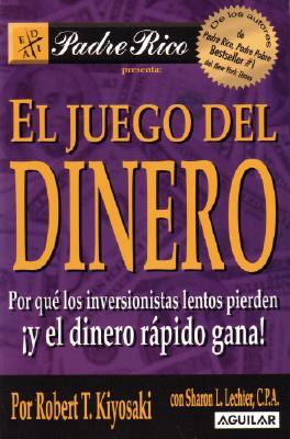 El Juego del Dinero: Por Que los Inversionistas Lentos Pierden y el Dinero Rapido Gana - Kiyosaki, Robert T, and Lechter, Sharon L, C.P.A.