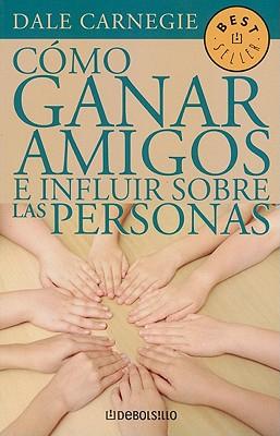 Como Ganar Amigos E Influir Sobre las Personas - Carnegie, Dale