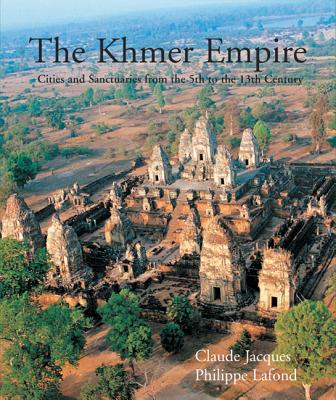 The Khmer Empire: Cities and Sactuaries from the 5th to the 13th Century - Jacques, Claude, and LaFond, Philippe, and White, Tom (Translated by)