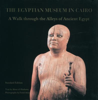 Egyptian Museum in Cairo: A Walk Through the Alleys of Ancient Egypt - Atiya, Farid, and el-Shahawy, Abeer (Editor)
