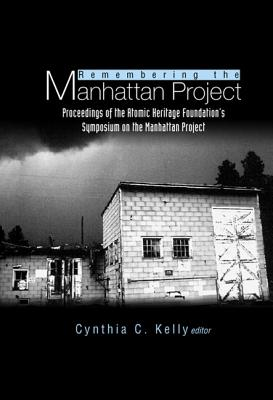 Remembering the Manhattan Project - Perspectives on the Making of the Atomic Bomb & Its Legacy - C Kelly, Cynthia (Editor), and Kelly, Cynthia C (Editor)