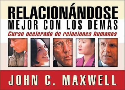 Relacionandose Mejor Con Los Demas: Curso Acelerado de Relaciones Humanas - Maxwell, John C, and Zondervan Publishing