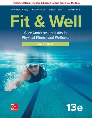 ISE LooseLeaf for Fit & Well: Core Concepts and Labs in Physical Fitness and Wellness - Brief Edition - Fahey, Thomas, and Insel, Paul, and Roth, Walton