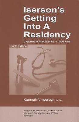 Iserson's Getting Into a Residency: A Guide for Medical Students - Iserson, Kenneth V, Dr.