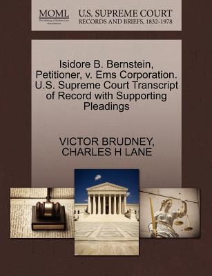 Isidore B. Bernstein, Petitioner, V. EMS Corporation. U.S. Supreme Court Transcript of Record with Supporting Pleadings - Brudney, Victor, and Lane, Charles H