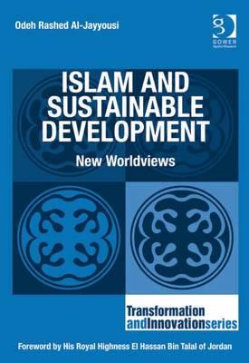 Islam and Sustainable Development: New Worldviews - Al-Jayyousi, Odeh Rashed
