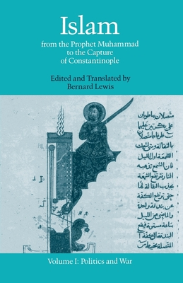 Islam from the Pophet Muhammad to the Capture of Constantinople - Lewis, Bernard (Translated by)