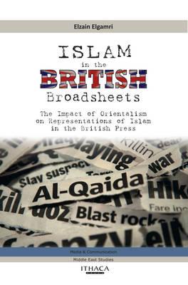 Islam in the British Broadsheets: The Impact of Orientalism on Representations of Islam in the British Press - Elgamri, Elzain