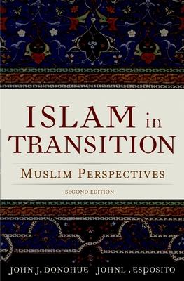 Islam in Transition: Muslim Perspectives - Donohue, John J, Ph.D. (Editor), and Esposito, John L (Editor)