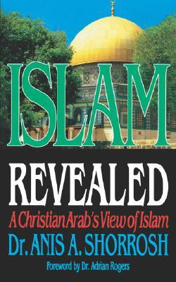 Islam Revealed: A Christian Arab's View of Islam - Shorrosh, Anis