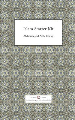 Islam Starter Kit - Bewley, Abdalhaqq, and Bewley, Aisha