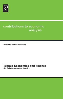Islamic Economics and Finance: An Epistemological Inquiry - Choudhury, Masudul Alam (Editor), and Baltagi, Badi H. (Series edited by), and Sadka, Efraim (Series edited by)