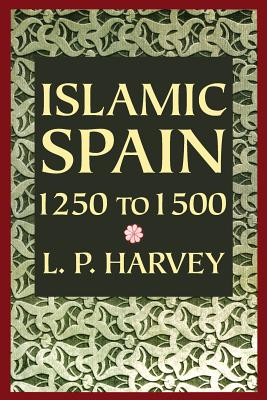 Islamic Spain, 1250 to 1500 - Harvey, L P, M.A., D.Phil.