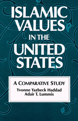 Islamic Values in the United States: A Comparative Study - Haddad, Yvonne Yazbeck, and Lummis, Adair T