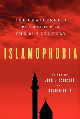 Islamophobia: The Challenge of Pluralism in the 21st Century - Esposito, John L (Editor)