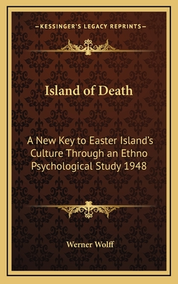 Island of Death: A New Key to Easter Island's Culture Through an Ethno Psychological Study 1948 - Wolff, Werner
