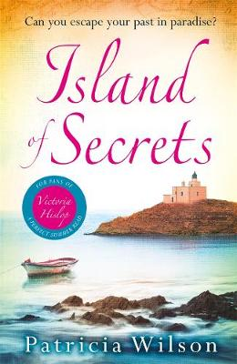 Island of Secrets: Take your summer holiday now with this sun-drenched story of love, loss and family - Wilson, Patricia