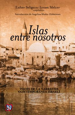 Islas Entre Nosotros - Muniz-Huberman, Angelina (Introduction by), and Seligson, Esther (Compiled by), and Melcer, Ioram (Prologue by)