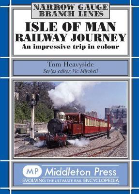 Isle of Man Railway Journey: An Impressive Trip in Colour - Heavyside, Tom