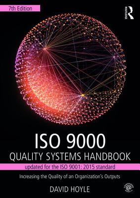 ISO 9000 Quality Systems Handbook-updated for the ISO 9001: 2015 standard: Increasing the Quality of an Organization's Outputs - Hoyle, David