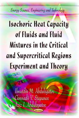 Isochoric Heat Capacity of Fluids & Fluid Mixtures in the Critical & Supercritical Regions: Experiment & Theory - Abdulagatov, Ilmutdin M. (Editor), and Stepanov, Gennadii V. (Editor)