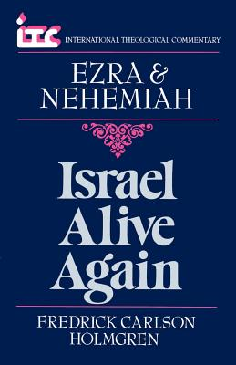 Israel Alive Again: A Commentary on the Books of Ezra and Nehemiah - Holmgren, Fredrick Carlson, and Knight, George Angus Fulton (Preface by)