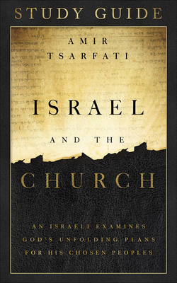 Israel and the Church Study Guide: An Israeli Examines God's Unfolding Plans for His Chosen Peoples - Tsarfati, Amir