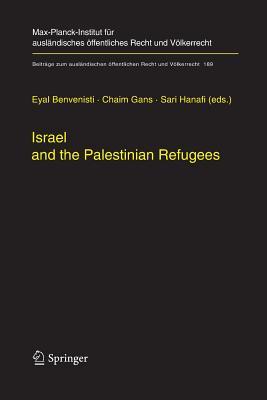 Israel and the Palestinian Refugees - Benvenisti, Eyal (Editor), and Gans, Chaim (Editor), and Hanafi, Sari (Editor)