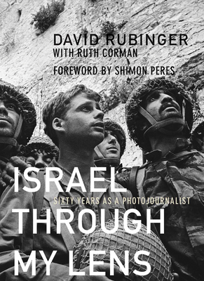 Israel Through My Lens: Sixty Years as a Photojournalist - Rubinger, David