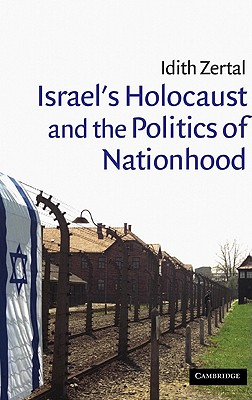 Israel's Holocaust and the Politics of Nationhood - Zertal, Idith, and Idith, Zertal, and Tripp, Charles (Editor)