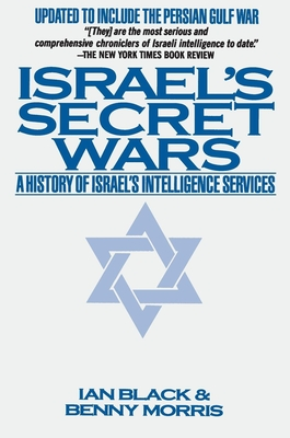 Israel's Secret Wars: A History of Israel's Intelligence Services - Black, Ian, and Morris, Benny, Professor