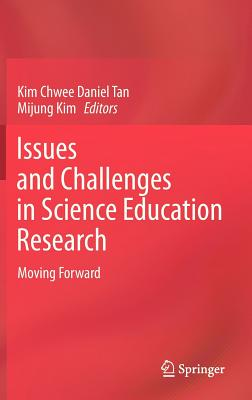 Issues and Challenges in Science Education Research - Tan, Kim Chwee Daniel (Editor), and Kim, Mijung (Editor)