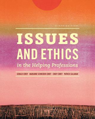 Issues and Ethics in the Helping Professions - Corey, Gerald, and Corey, Marianne Schneider, and Corey, Cindy