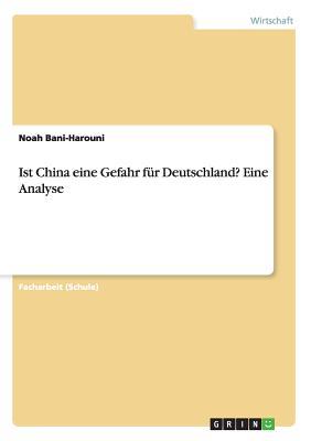 Ist China Eine Gefahr Fur Deutschland? Eine Analyse - Bani-Harouni, Noah