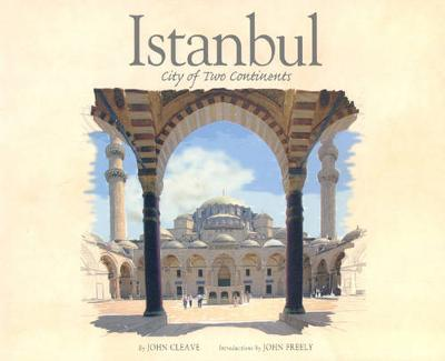 Istanbul: City of Two Continents - Cleave, John, PHO, and Freely, John, Professor (Introduction by)