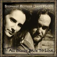 It All Comes Back To Love - Stephanie Bettman/Luke Halpin