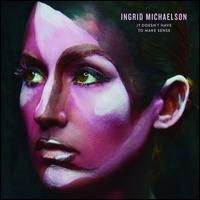 It Doesn't Have to Make Sense - Ingrid Michaelson