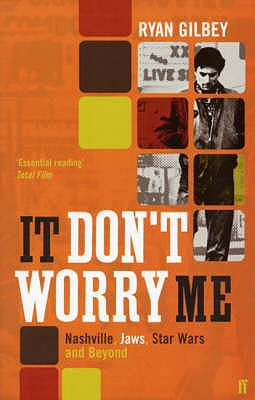 It Don't Worry Me: American Film in the Seventies - Gilbey, Ryan
