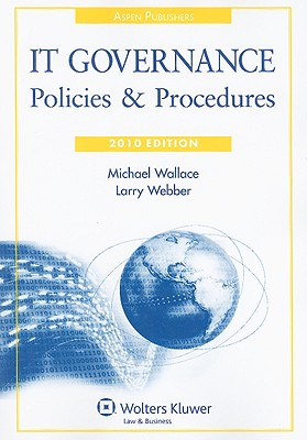 IT Governance: Policies & Procedures - Wallace, Michael, Professor, and Webber, Larry