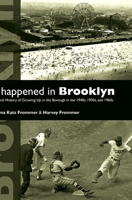 It Happened in Brooklyn: An Oral History of Growing Up in the Borough in the 1940s, 1950s, and 1960s - Frommer, Myrna Katz