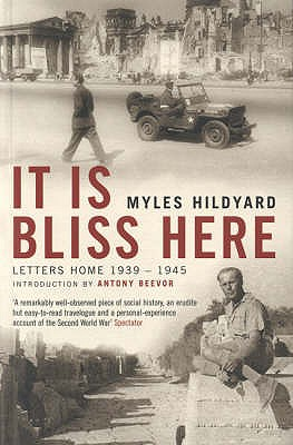 It Is Bliss Here: Letters Home 1939-45 - Hildyard, Myles