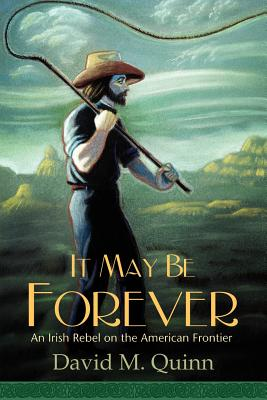 It May Be Forever: An Irish Rebel on the American Frontier - Quinn, David M