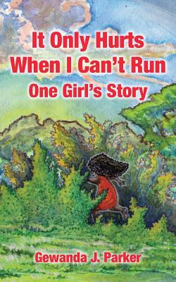 It Only Hurts When I Can't Run: One Girl's Story - Parker, Gewanda Johnson