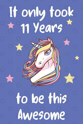 It Only Took 11 Years To Be This Awesome: Unicorn 11th Birthday Journal Present / Gift for Kids Blue Dots Theme (6 x 9 - 110 Blank Lined Pages) - Publishing, Unicorn