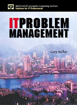 It Problem Management - Walker, Gary, Dr., and Kern, Harris