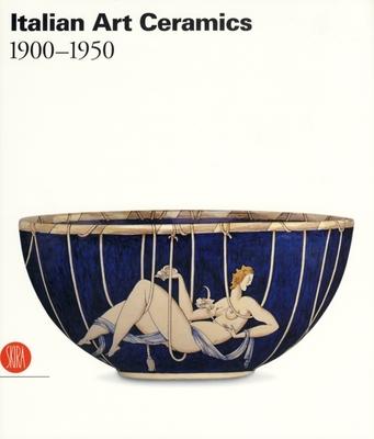 Italian Art Ceramics: 1900-1950 - Terraroli, Valerio, and Franceschini, Paola